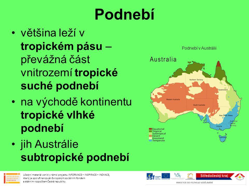 Podnebí •většina leží v tropickém pásu – převážná část vnitrozemí tropické suché podnebí •na východě kontinentu tropické vlhké podnebí •jih Austrálie subtropické podnebí Učební materiál vznikl v rámci projektu INFORMACE – INSPIRACE – INOVACE, který je spolufinancován Evropským sociálním fondem a státním rozpočtem České republiky.