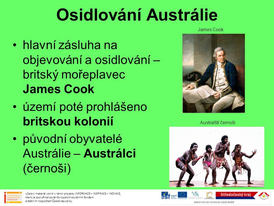 Osidlování Austrálie •hlavní zásluha na objevování a osidlování – britský mořeplavec James Cook •území poté prohlášeno britskou kolonií •původní obyva