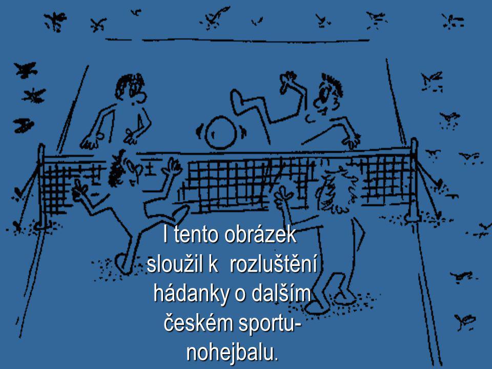 I tento obrázek sloužil k rozluštění hádanky o dalším českém sportu- nohejbalu. I tento obrázek sloužil k rozluštění hádanky o dalším českém sportu- n