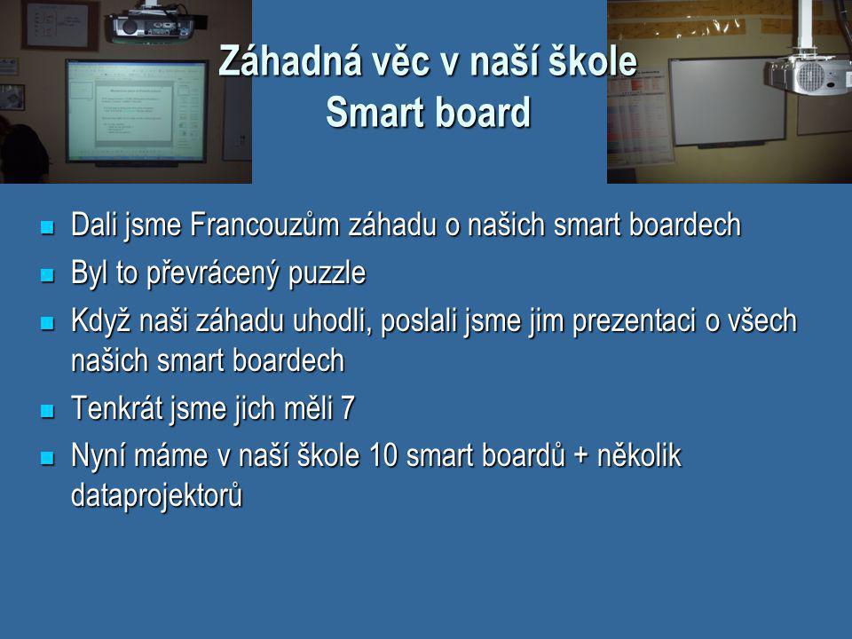  Dali jsme Francouzům záhadu o našich smart boardech  Byl to převrácený puzzle  Když naši záhadu uhodli, poslali jsme jim prezentaci o všech našich