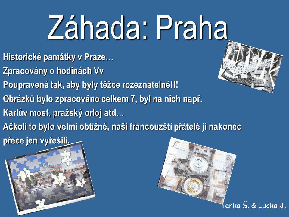 Záhada: Praha Historické památky v Praze… Zpracovány o hodinách Vv Poupravené tak, aby byly těžce rozeznatelné!!! Obrázků bylo zpracováno celkem 7, by