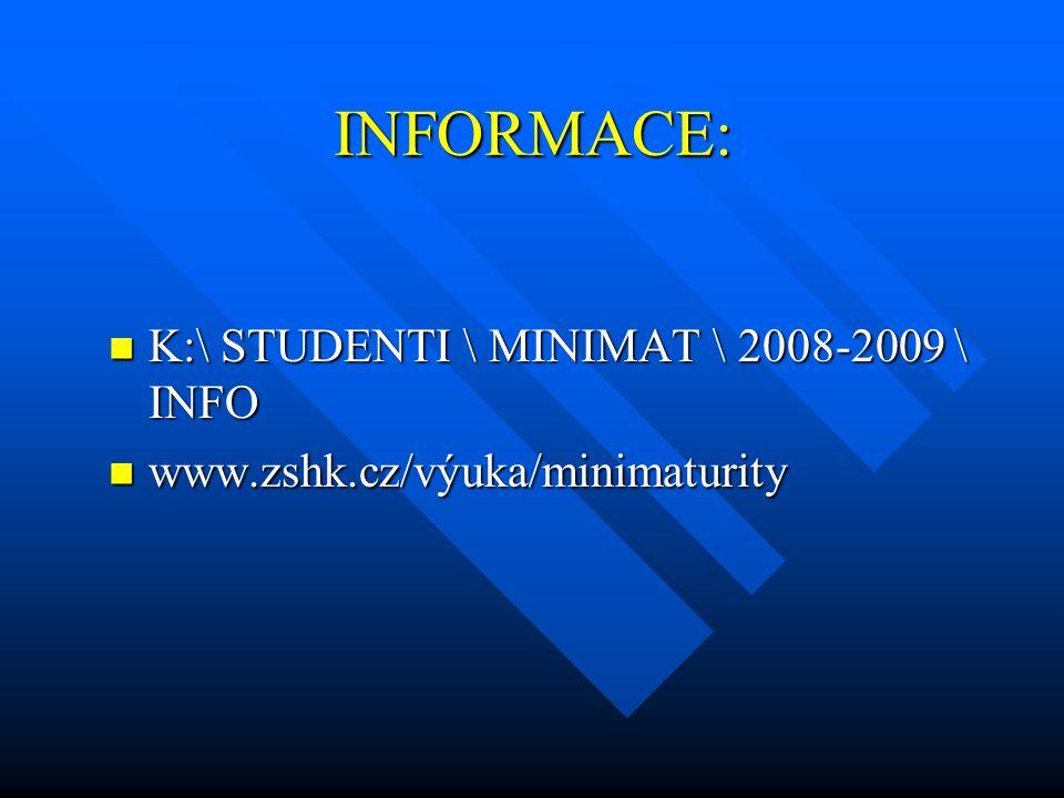 INFORMACE:  K:\ STUDENTI \ MINIMAT \ 2008-2009 \ INFO  www.zshk.cz/výuka/minimaturity