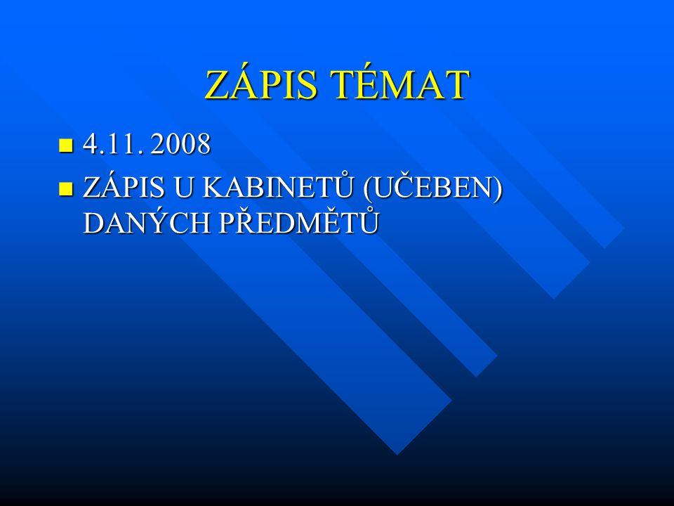 ZÁPIS TÉMAT  4.11. 2008  ZÁPIS U KABINETŮ (UČEBEN) DANÝCH PŘEDMĚTŮ