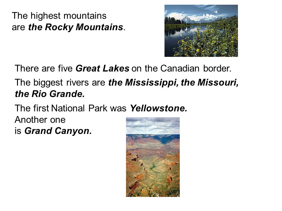 The highest mountains are the Rocky Mountains. There are five Great Lakes on the Canadian border.