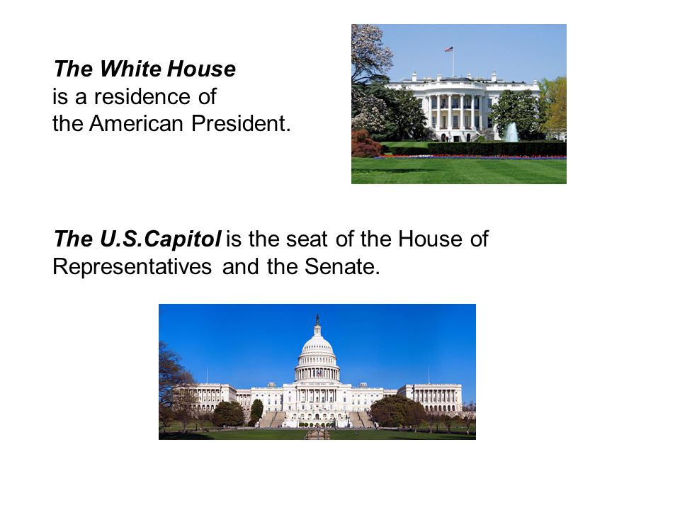 The White House is a residence of the American President.