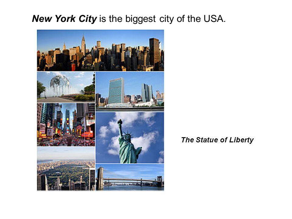New York City is the biggest city of the USA. The Statue of Liberty