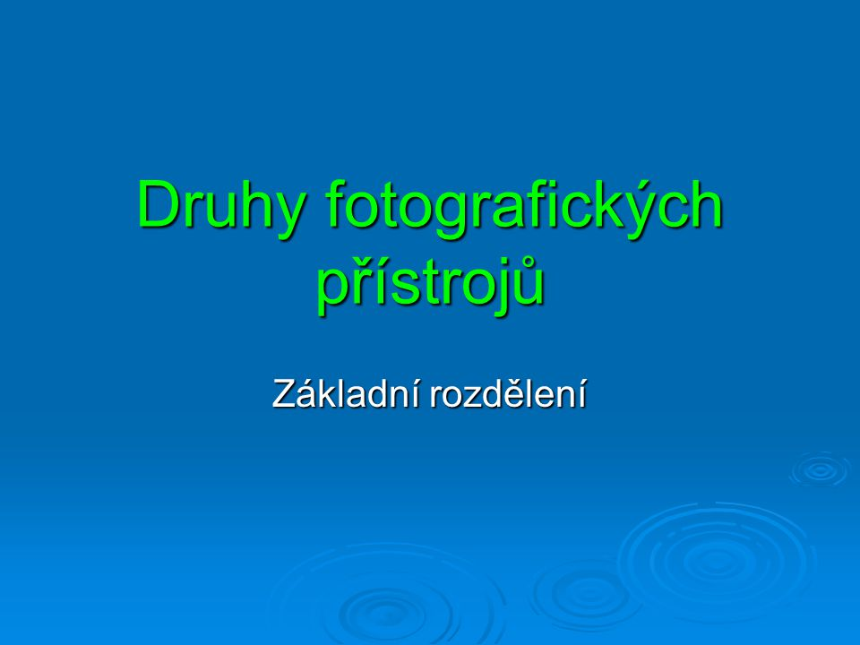 Druhy fotografických přístrojů Základní rozdělení