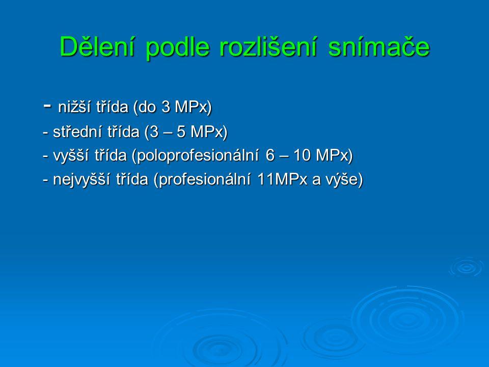 Dělení podle rozlišení snímače Dělení podle rozlišení snímače  Snímač tvoří jednotlivé světlocitlivé buňky  Jednotkou je pixel  Např. : 1200 x 800