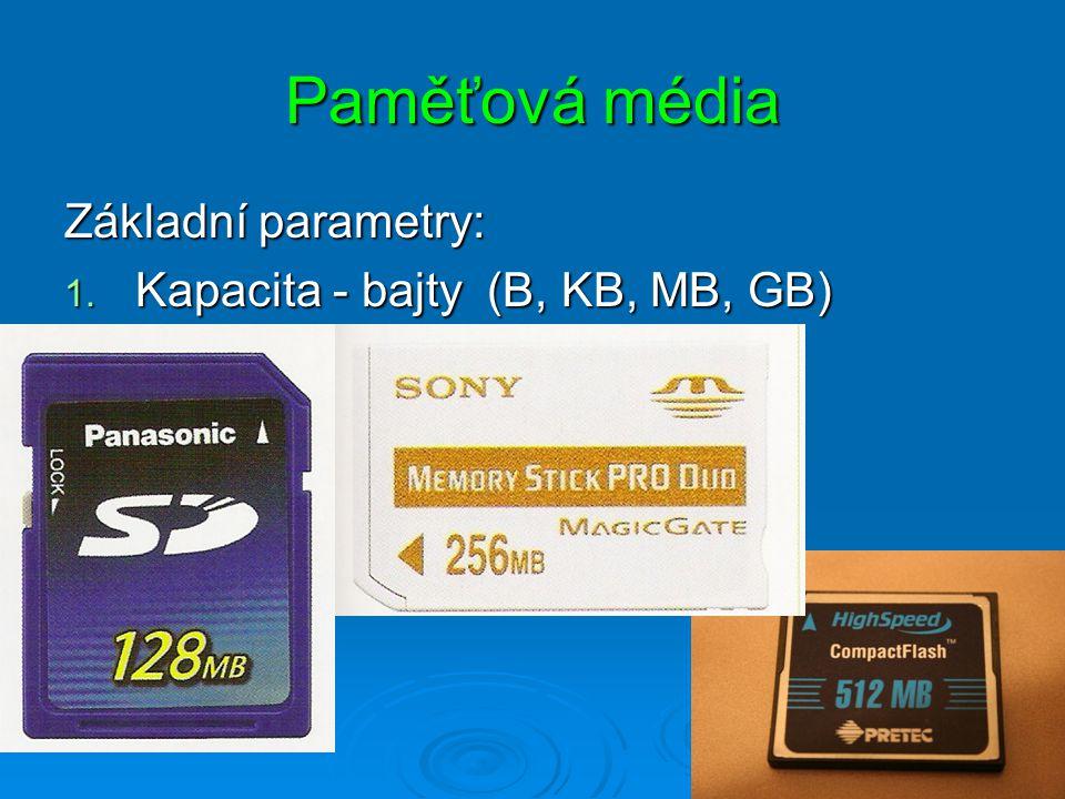 Paměťová média Základní parametry: 1. Kapacita 2. Rychlost přenosu dat