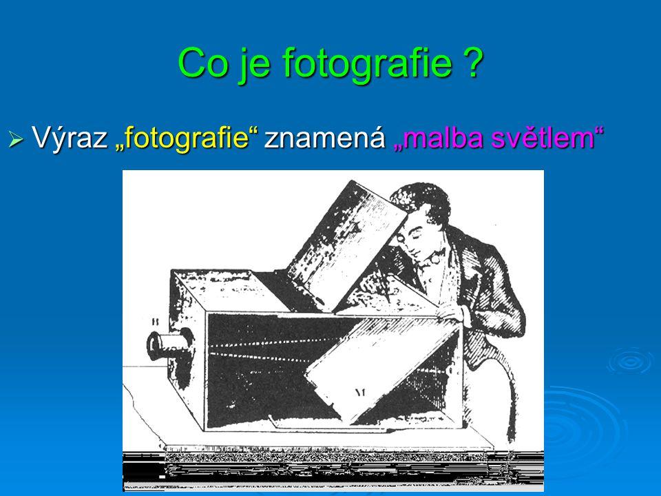 Princip záznamu obrazu Co je fotografie ?