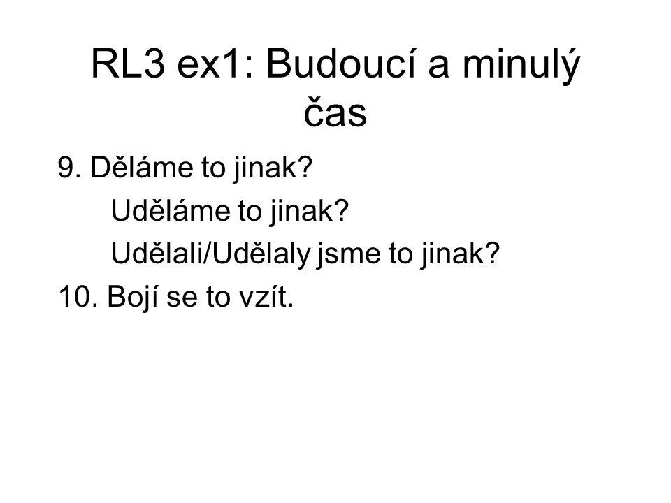 RL3 ex1: Budoucí a minulý čas 9. Děláme to jinak.