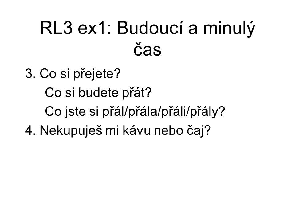 RL3 ex1: Budoucí a minulý čas 3. Co si přejete. Co si budete přát.