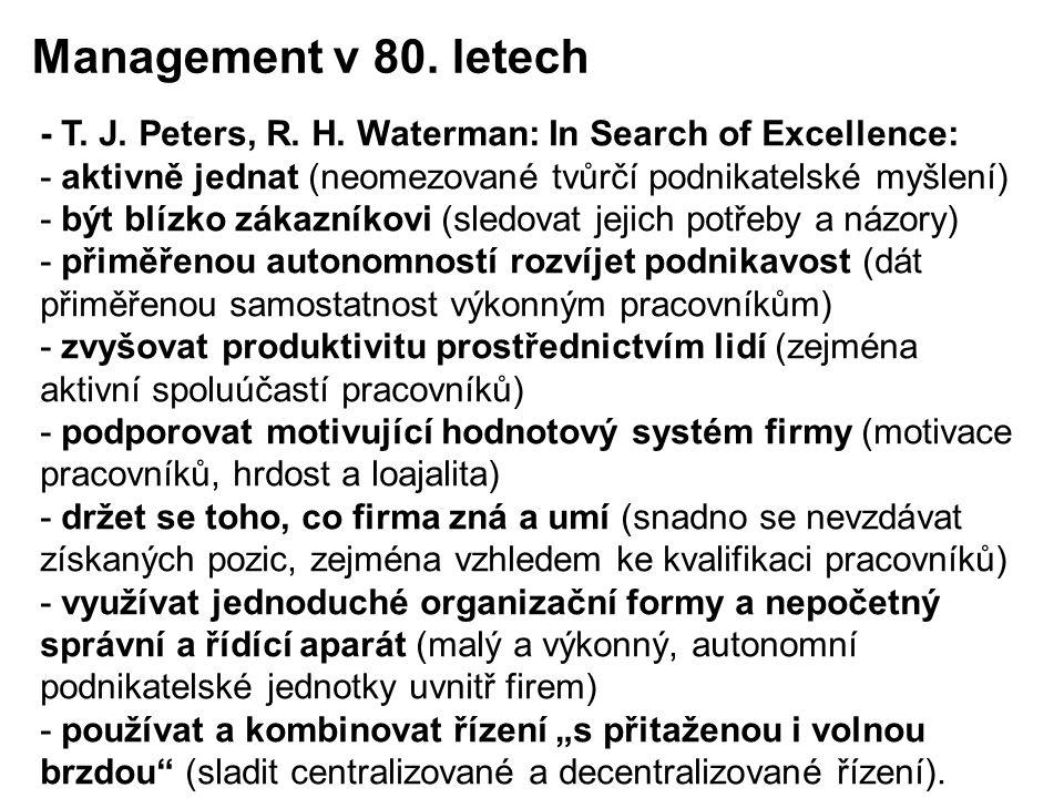 - T. J. Peters, R. H. Waterman: In Search of Excellence: - aktivně jednat (neomezované tvůrčí podnikatelské myšlení) - být blízko zákazníkovi (sledova