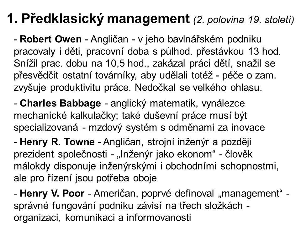 1. Předklasický management (2. polovina 19. století) - Robert Owen - Angličan - v jeho bavlnářském podniku pracovaly i děti, pracovní doba s půlhod. p