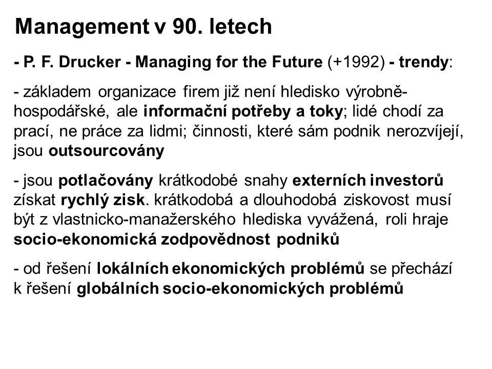 - P. F. Drucker - Managing for the Future (+1992) - trendy: - základem organizace firem již není hledisko výrobně- hospodářské, ale informační potřeby