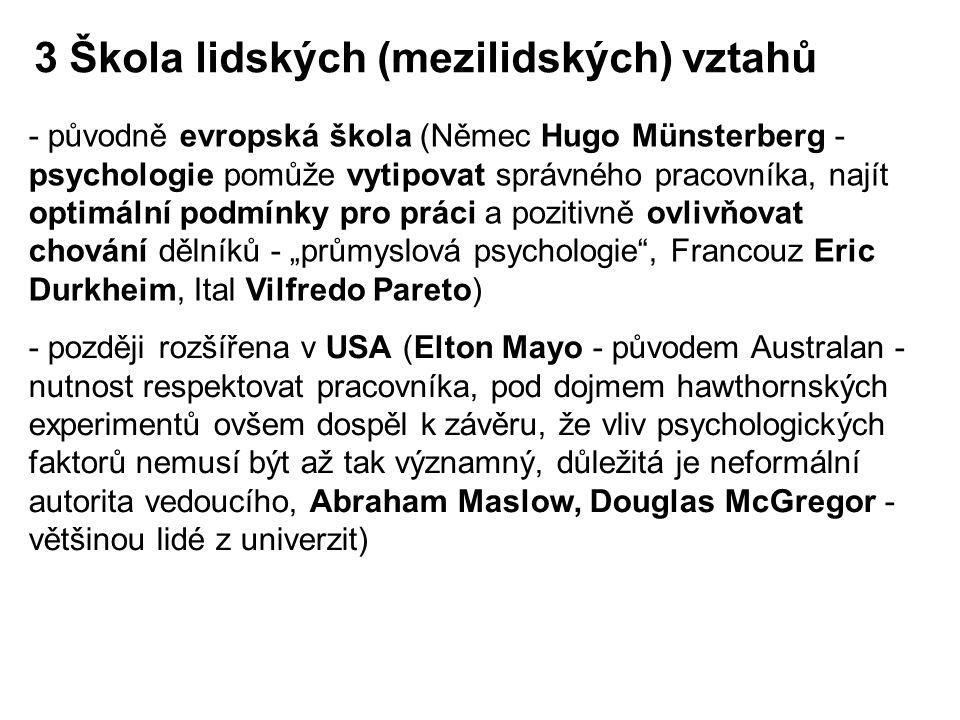 3 Škola lidských (mezilidských) vztahů - původně evropská škola (Němec Hugo Münsterberg - psychologie pomůže vytipovat správného pracovníka, najít opt