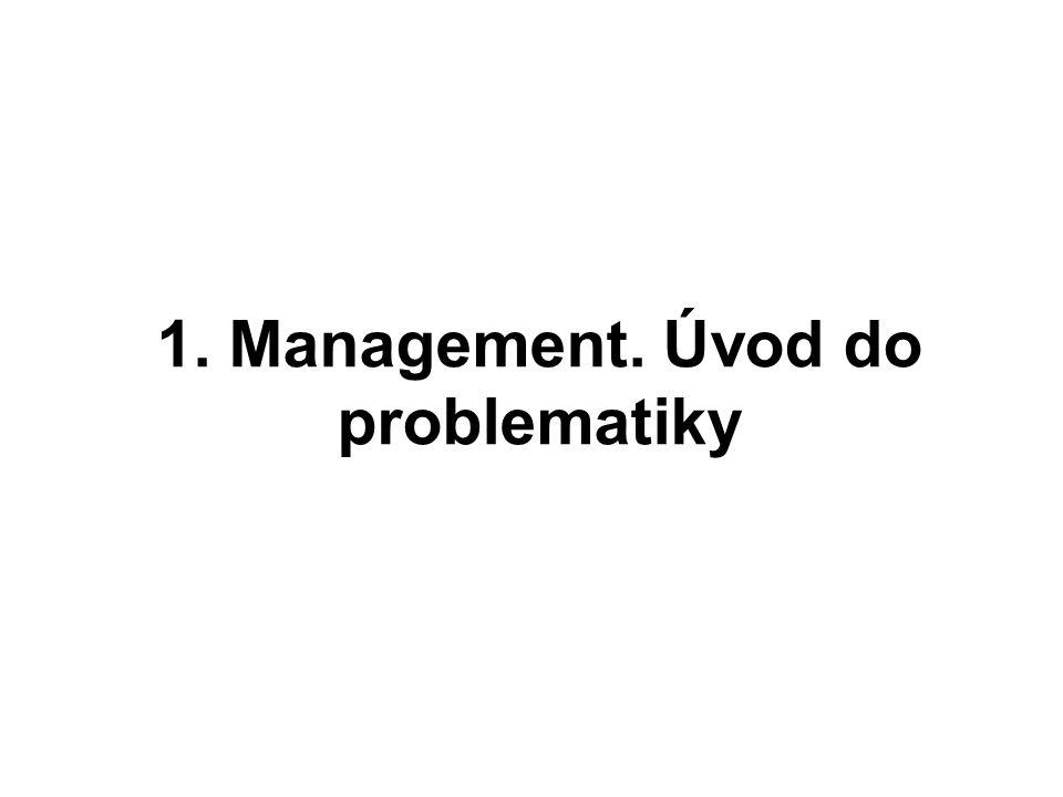 CO JE MANAGEMENT.JE MANAGEMENT VĚDA. JE MANAGEMENT UMĚNÍ.