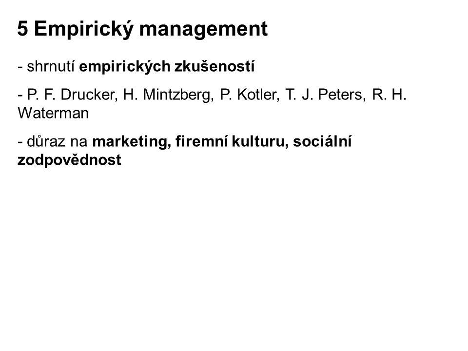 - shrnutí empirických zkušeností - P. F. Drucker, H. Mintzberg, P. Kotler, T. J. Peters, R. H. Waterman - důraz na marketing, firemní kulturu, sociáln
