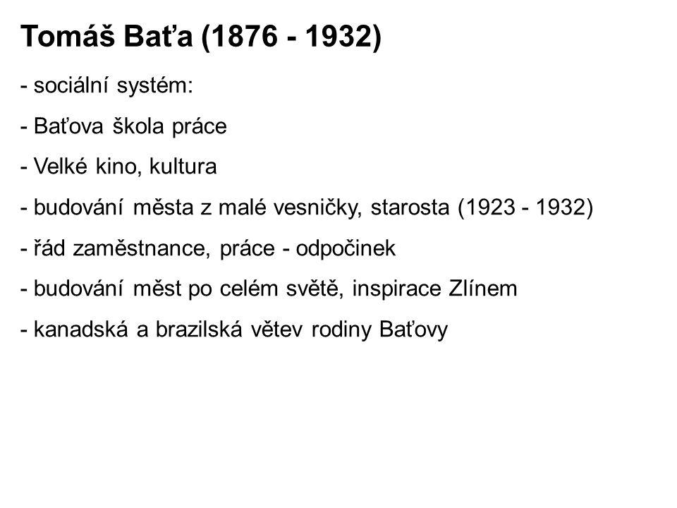 - sociální systém: - Baťova škola práce - Velké kino, kultura - budování města z malé vesničky, starosta (1923 - 1932) - řád zaměstnance, práce - odpo