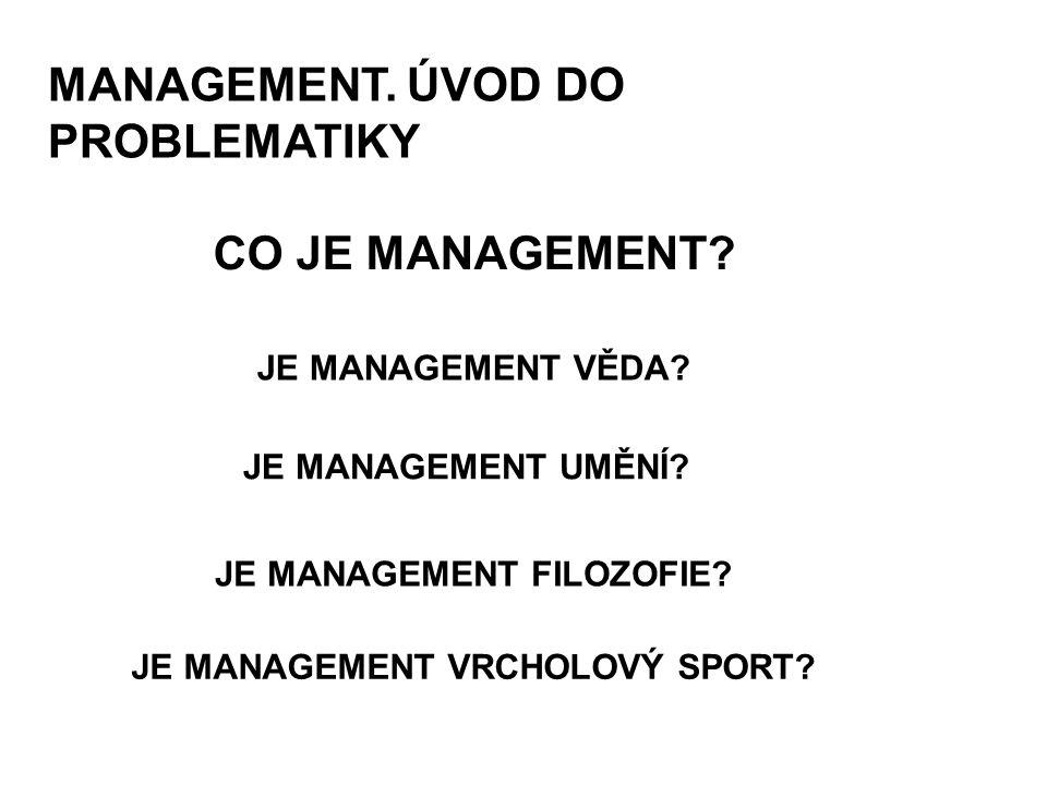 CO JE MANAGEMENT? JE MANAGEMENT VĚDA? JE MANAGEMENT UMĚNÍ? JE MANAGEMENT FILOZOFIE? MANAGEMENT. ÚVOD DO PROBLEMATIKY JE MANAGEMENT VRCHOLOVÝ SPORT?