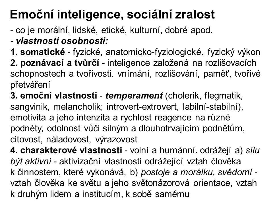 - vlastnosti osobnosti: 1. somatické - fyzické, anatomicko-fyziologické. fyzický výkon 2. poznávací a tvůrčí - inteligence založená na rozlišovacích s