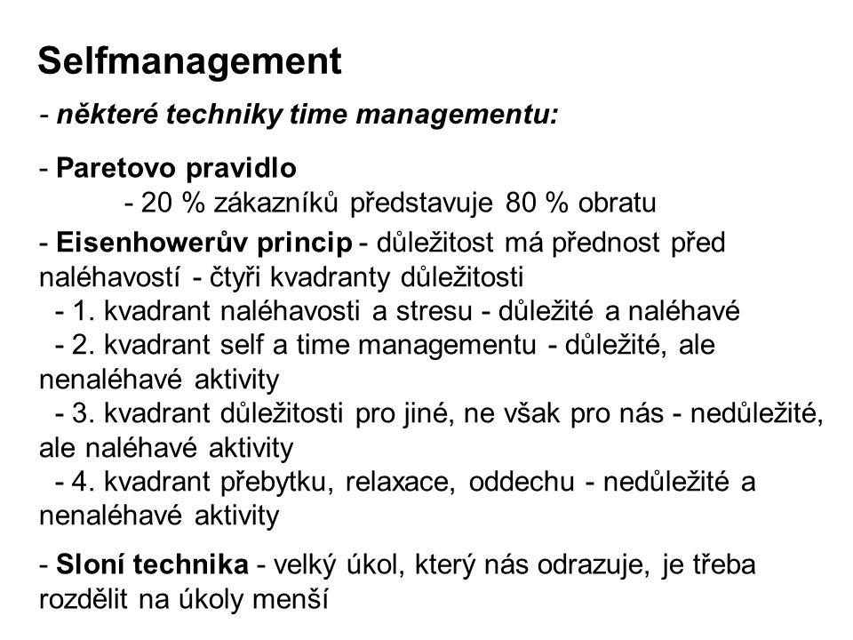 Selfmanagement - některé techniky time managementu: - Paretovo pravidlo - 20 % zákazníků představuje 80 % obratu - Eisenhowerův princip - důležitost m