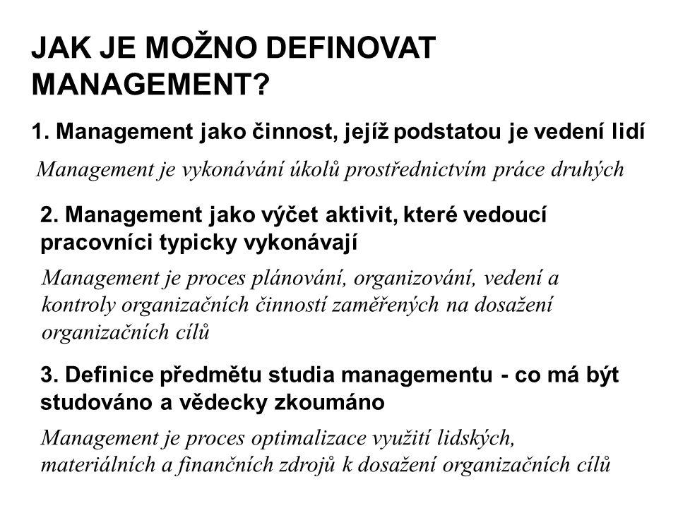 JAK JE MOŽNO DEFINOVAT MANAGEMENT? Management je vykonávání úkolů prostřednictvím práce druhých 1. Management jako činnost, jejíž podstatou je vedení