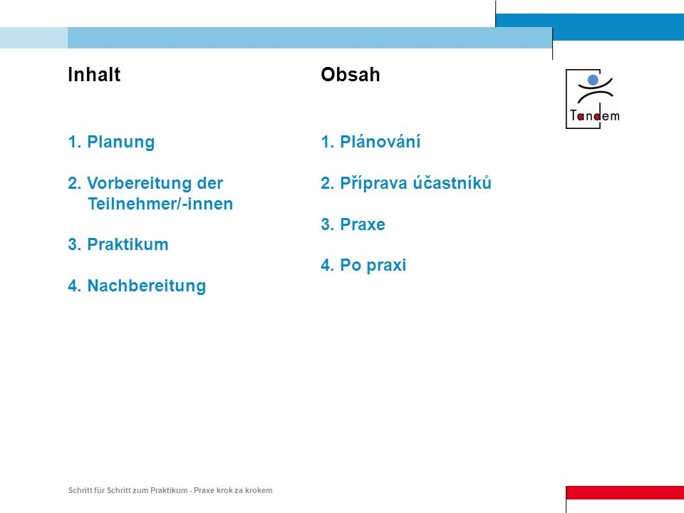 Schritt für Schritt zum Praktikum - Praxe krok za krokem Vermittlung einer Partnereinrichtung • Online Datenbank www.tandem-info.net/partner • Kontaktseminare von Tandem z.B.