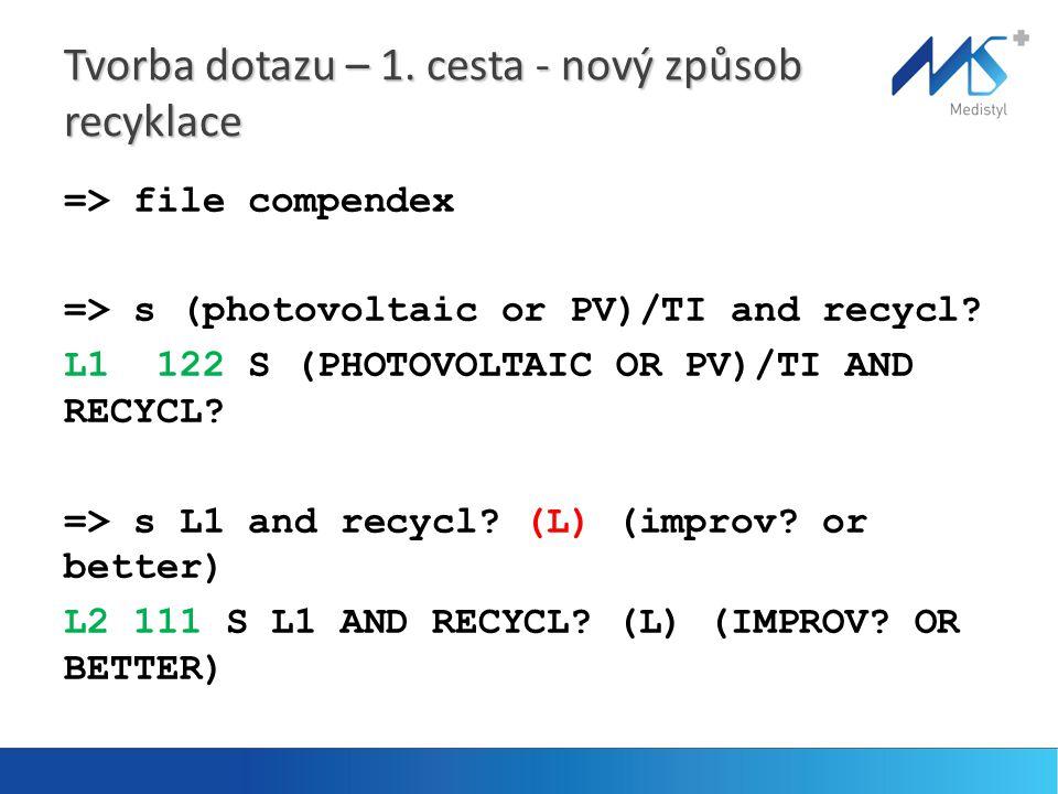 Tvorba dotazu – 1. cesta - nový způsob recyklace => file compendex => s (photovoltaic or PV)/TI and recycl? L1 122 S (PHOTOVOLTAIC OR PV)/TI AND RECYC
