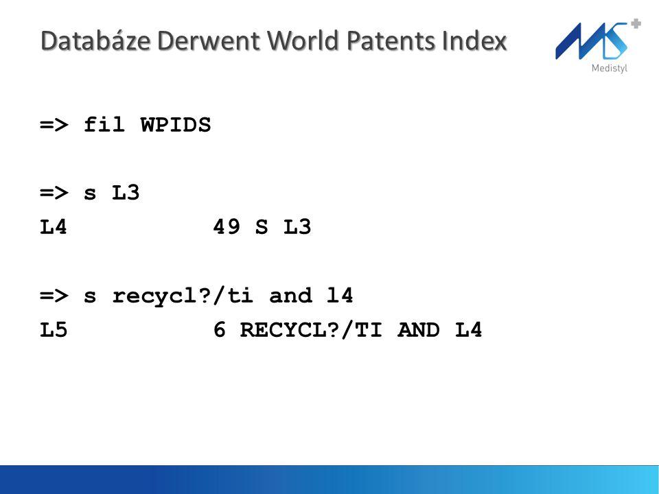=> fil WPIDS => s L3 L4 49 S L3 => s recycl?/ti and l4 L5 6 RECYCL?/TI AND L4 Databáze Derwent World Patents Index
