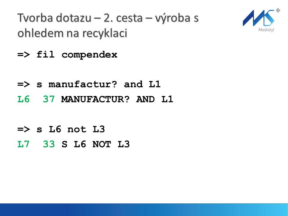Tvorba dotazu – 2. cesta – výroba s ohledem na recyklaci => fil compendex => s manufactur? and L1 L6 37 MANUFACTUR? AND L1 => s L6 not L3 L7 33 S L6 N