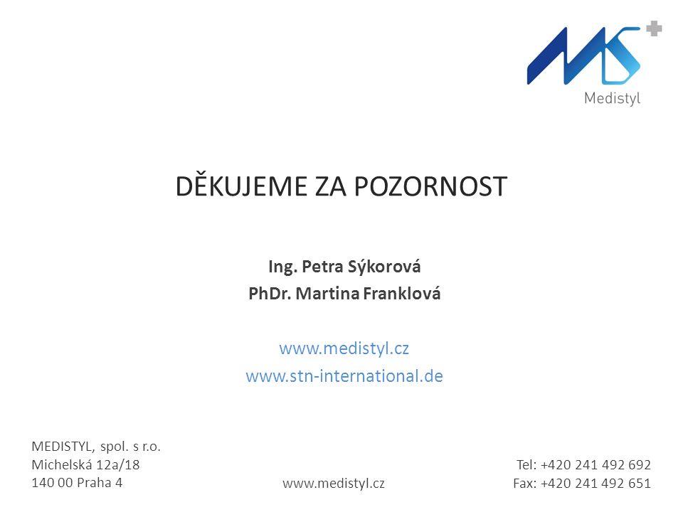 MEDISTYL, spol. s r.o. Michelská 12a/18 140 00 Praha 4 www.medistyl.cz Tel: +420 241 492 692 Fax: +420 241 492 651 DĚKUJEME ZA POZORNOST Ing. Petra Sý