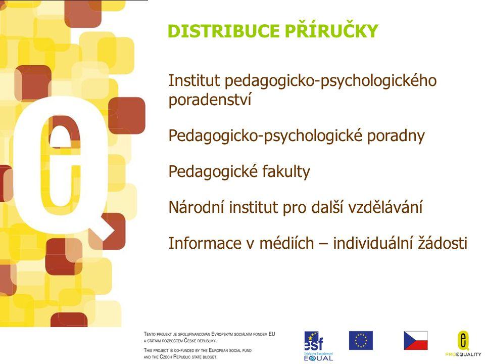 DISTRIBUCE PŘÍRUČKY Institut pedagogicko-psychologického poradenství Pedagogicko-psychologické poradny Pedagogické fakulty Národní institut pro další vzdělávání Informace v médiích – individuální žádosti
