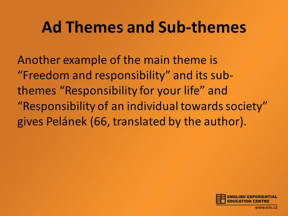 "Ad Themes and Sub-themes Another example of the main theme is ""Freedom and responsibility"" and its sub- themes ""Responsibility for your life"" and ""Res"