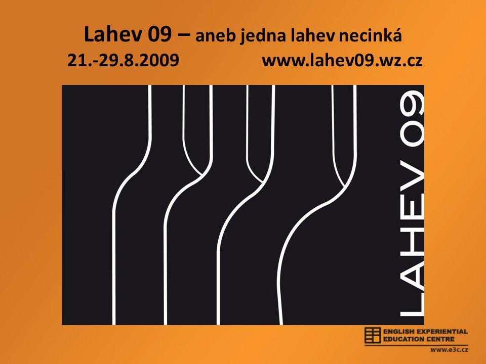 Lahev 09 – aneb jedna lahev necinká 21.-29.8.2009 www.lahev09.wz.cz