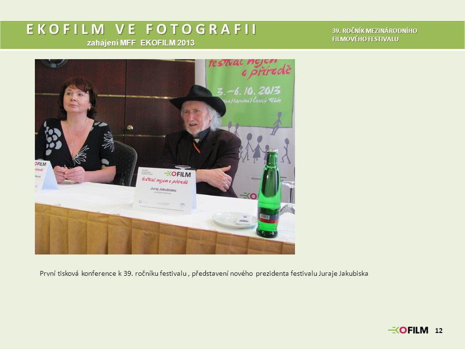E K O F I L M V E F O T O G R A F I I zahájení MFF EKOFILM 2013 12 39. ROČNÍK MEZINÁRODNÍHO FILMOVÉHO FESTIVALU První tisková konference k 39. ročníku