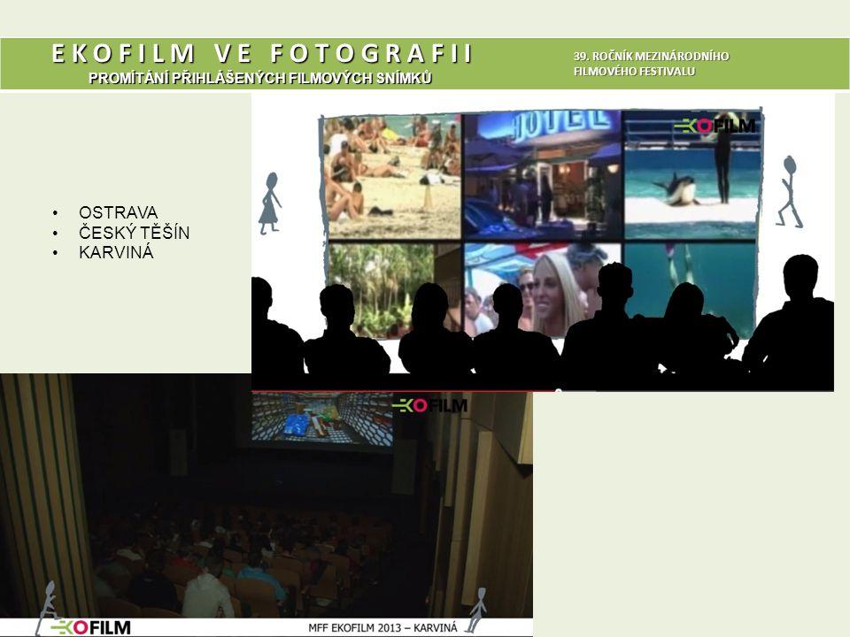 E K O F I L M V E F O T O G R A F I I PROMÍTÁNÍ PŘIHLÁŠENÝCH FILMOVÝCH SNÍMKŮ 14 39. ROČNÍK MEZINÁRODNÍHO FILMOVÉHO FESTIVALU •OSTRAVA •ČESKÝ TĚŠÍN •K