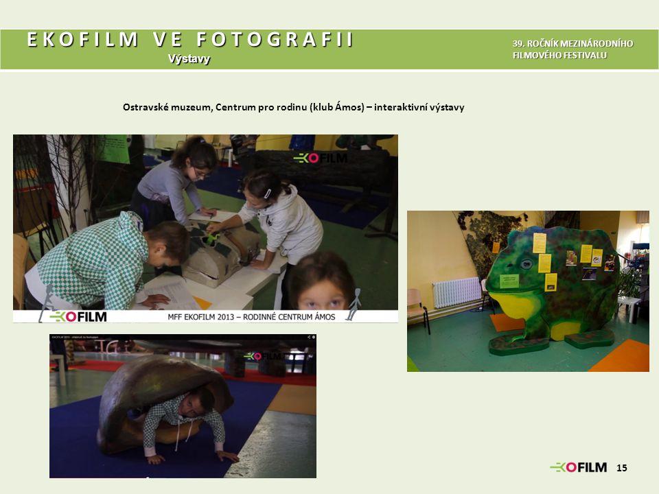 Ostravské muzeum, Centrum pro rodinu (klub Ámos) – interaktivní výstavy 15 39. ROČNÍK MEZINÁRODNÍHO FILMOVÉHO FESTIVALU E K O F I L M V E F O T O G R