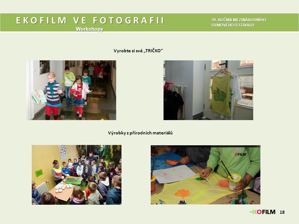 """Vyrobte si své """"TRIČKO"""" Výrobky z přírodních materiálů 18 E K O F I L M V E F O T O G R A F I I Workshopy 39. ROČNÍK MEZINÁRODNÍHO FILMOVÉHO FESTIVALU"""