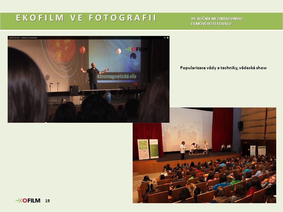 E K O F I L M V E F O T O G R A F I I Popularizace vědy a techniky, vědecká show 19 39. ROČNÍK MEZINÁRODNÍHO FILMOVÉHO FESTIVALU