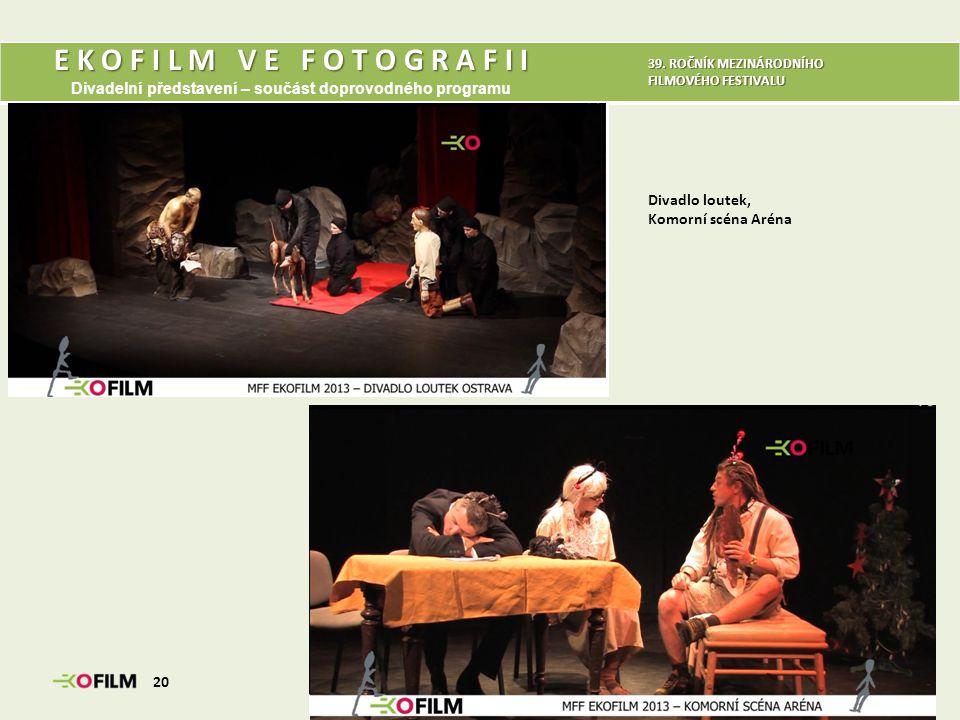E K O F I L M V E F O T O G R A F I I Divadelní představení – součást doprovodného programu Divadlo loutek, Komorní scéna Aréna 20 39. ROČNÍK MEZINÁRO