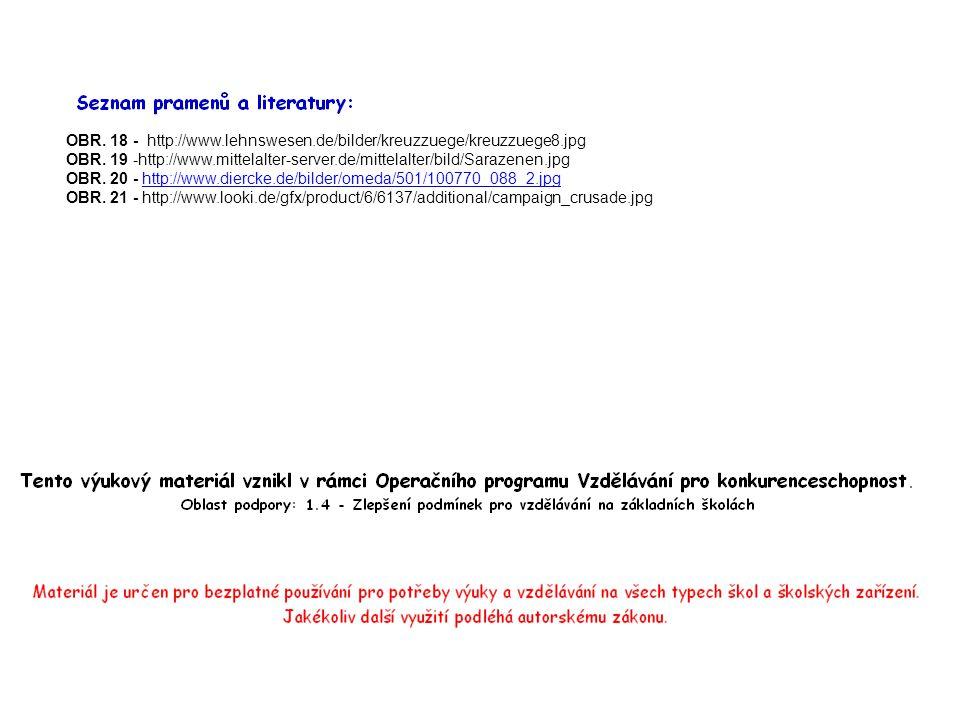 OBR. 18 - http://www.lehnswesen.de/bilder/kreuzzuege/kreuzzuege8.jpg OBR. 19 -http://www.mittelalter-server.de/mittelalter/bild/Sarazenen.jpg OBR. 20