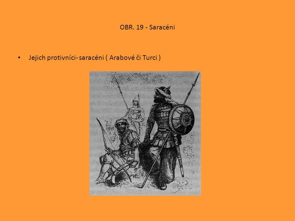 OBR. 19 - Saracéni • Jejich protivníci- saracéni ( Arabové či Turci )