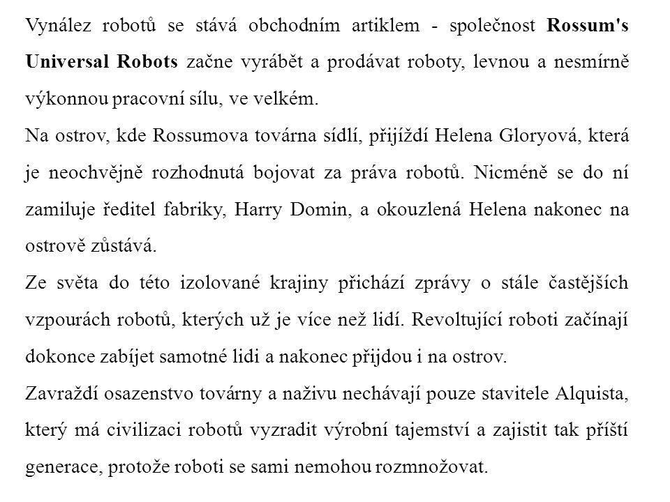 Vynález robotů se stává obchodním artiklem - společnost Rossum's Universal Robots začne vyrábět a prodávat roboty, levnou a nesmírně výkonnou pracovní