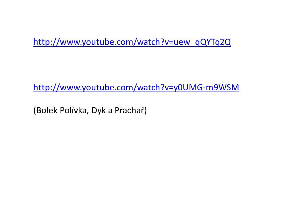 http://www.youtube.com/watch?v=uew_qQYTq2Q http://www.youtube.com/watch?v=y0UMG-m9WSM (Bolek Polívka, Dyk a Prachař)
