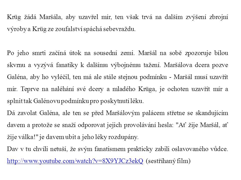 Krüg žádá Maršála, aby uzavřel mír, ten však trvá na dalším zvýšení zbrojní výroby a Krüg ze zoufalství spáchá sebevraždu. Po jeho smrti začíná útok n