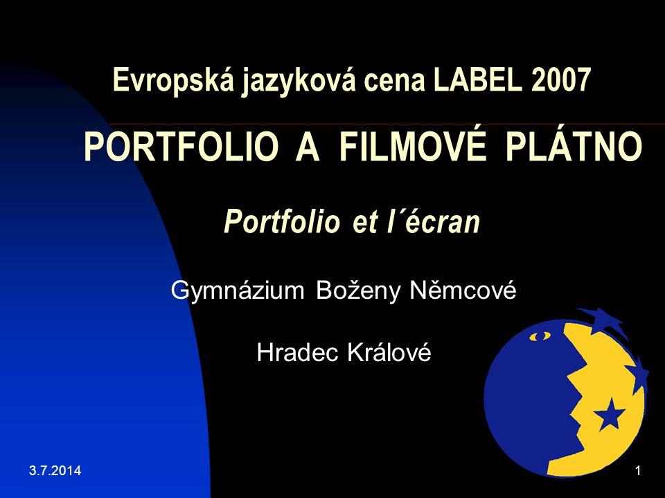 Evropská jazyková cena LABEL 2007 PORTFOLIO A FILMOVÉ PLÁTNO Portfolio et l´écran Gymnázium Boženy Němcové Hradec Králové 3.7.20141