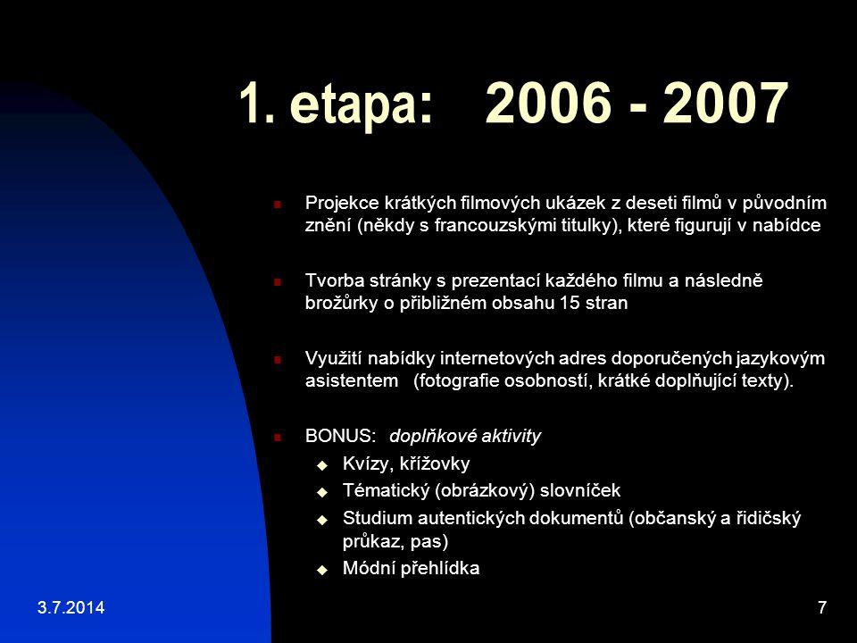 1. e tapa : 2006 - 2007  Projekce krátkých filmových ukázek z deseti filmů v původním znění (někdy s francouzskými titulky), které figurují v nabídce