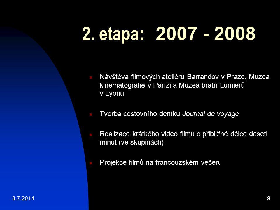 2. etapa : 2007 - 2008  Návštěva filmových ateliérů Barrandov v Praze, Muzea kinematografie v Paříži a Muzea bratří Lumiérů v Lyonu  Tvorba cestovní