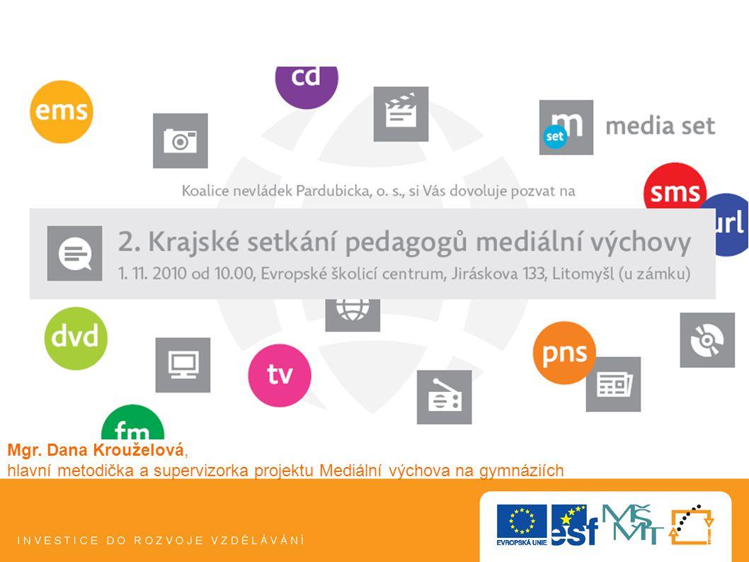 1 Mgr. Dana Krouželová, hlavní metodička a supervizorka projektu Mediální výchova na gymnáziích